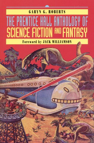 Compare Textbook Prices for The Prentice Hall Anthology of Science Fiction and Fantasy 1 Edition ISBN 9780130212801 by Garyn G. Roberts,Jack Williamson