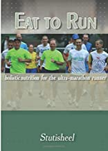 Eat To Run. Holistic nutrition for the ultra-marathon runner (B & W interior)
