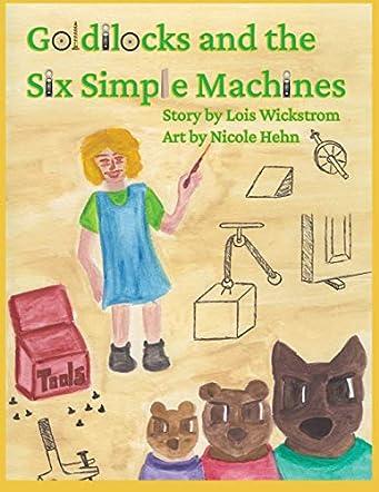 Goldilocks and the Six Simple Machines