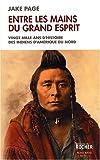 Entre les mains du Grand Esprit - Vingt mille ans d'histoire des Indiens d'Amérique du Nord