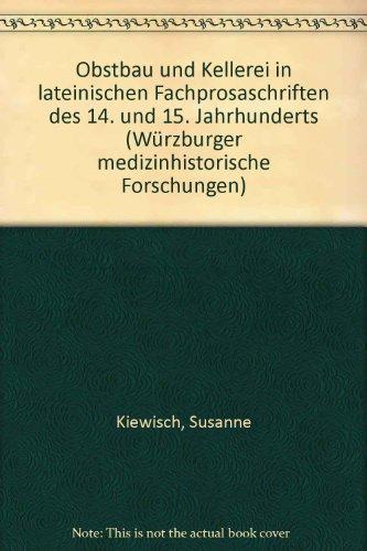 Obstbau und Kellerei in lateinischen Fachprosaschriften des 14. und 15. Jahrhunderts (Würzburger medizinhistorische Forschungen)