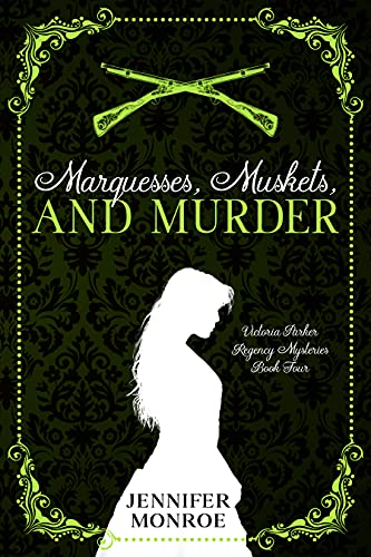 Marquesses, Muskets, and Murder: Victoria Parker Regency Mysteries Book Four by [Jennifer Monroe]