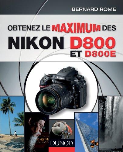 Obtenez le maximum des Nikon D800 et D800E (French Edition)