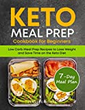 Keto Meal Prep Cookbook for Beginners: Low Carb Meal Prep Recipes to Lose Weight and Save Time on the Keto Diet. 7-Day Keto Diet Meal Plan (Keto Cookbook 1)