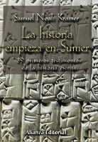 La historia empieza en Sumer / The Story Begins at Sumer: 39 Primeros Testimonios De La Historia Escrita / 39 Firsts in Recorded History