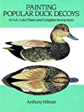 Painting Popular Duck Decoys: 16 Full-Color Plates and Complete Instructions (Dover Books on Woodworking and...