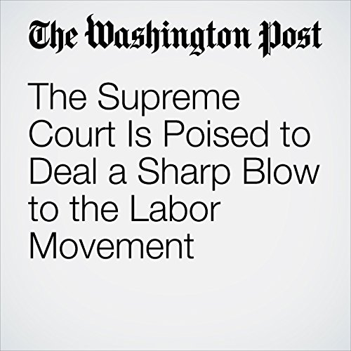 The Supreme Court Is Poised to Deal a Sharp Blow to the Labor Movement copertina