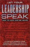 Let Your Leadership Speak: How to Lead and Be Heard