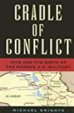 Cradle of Conflict: Iraq And the Birth of Modern U.S. Military Power