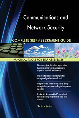 Communications and Network Security All-Inclusive Self-Assessment - More than 620 Success Criteria, Instant Visual Insights, Comprehensive Spreadsheet Dashboard, Auto-Prioritized for Quick Results