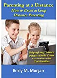 Parenting at a Distance: How to Excel at Long Distance Parenting (English Edition)