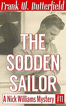 The Sodden Sailor (A Nick Williams Mystery Book 11) by [Frank W. Butterfield]