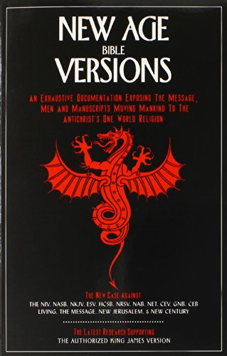 New Age Bible Versions: An Exhaustive Documentation of the Message, Men & Manuscripts Moving Mankind to the Antichrist's…