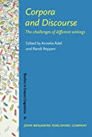 Corpora and Discourse: The Challenges of Different Settings (Studies in Corpus Linguistics)