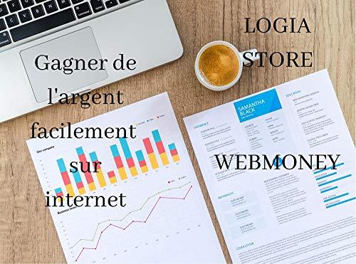 Gagner de l'argent sur internet: webmoney (French Edition)