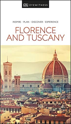 DK Eyewitness Travel Guide Florence and Tuscany [Lingua Inglese]: inspire, plan, discover, experience