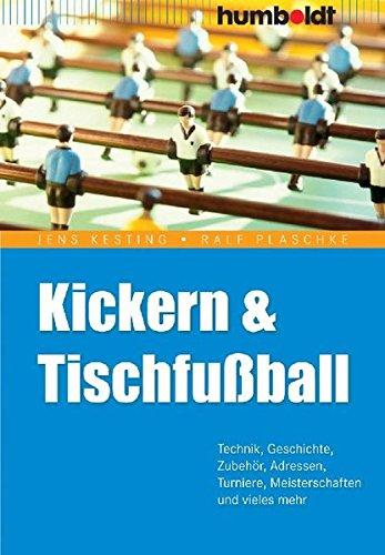 Kickern und Tischfußball: Technik, Geschichte, Zubehör, Adressen, Turniere, Meisterschaften und vieles mehr (humboldt - Freizeit & Hobby)