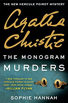 The Monogram Murders: A Hercule Poirot Mystery (Hercule Poirot series Book 1) by [Sophie Hannah, Agatha Christie]