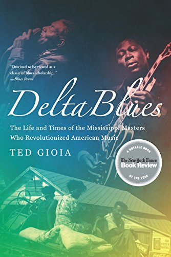 Delta Blues: The Life and Times of the Mississippi Masters Who Revolutionized American Music (English Edition)