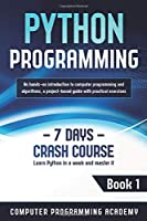 Python Programming: Learn Python in a Week and Master It. An Hands-On Introduction to Computer Programming and Algorithms, a Project-Based Guide with Practical Exercises (7 Days Crash Course)