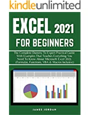 EXCEL 2021 FOR BEGINNERS: THE COMPLETE DUMMY TO EXPERT PRACTICAL GUIDE WITH EXAMPLES THAT TEACHES EVERYTHING YOU NEED TO KNOW ABOUT MICROSOFT EXCEL 2021 ... DUMMIES TO MASTER COURSE 2021 Book 1)