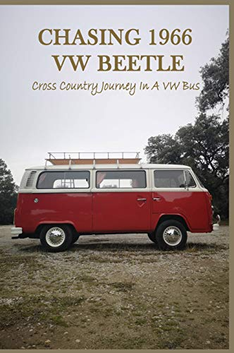 Chasing 1966 VW Beetle: Cross Country Journey In A VW Bus: Van Travel (English Edition)
