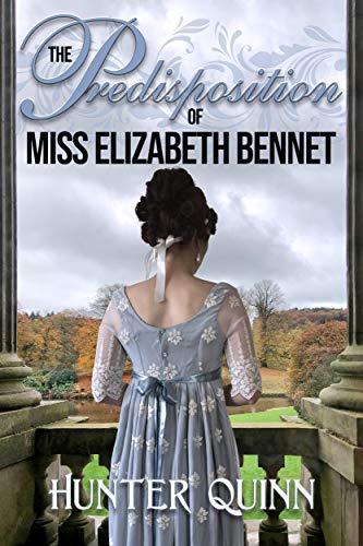 The Predisposition of Miss Elizabeth Bennet by [Hunter Quinn, Janet Taylor, Becky Sun, Ellen Pickels]