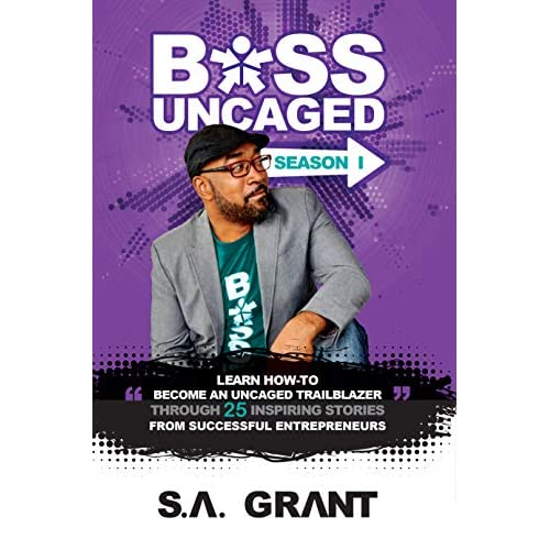 Boss Uncaged: Learn How-To Become An UNCAGED TRAILBLAZER Through 25 Inspiring Stories From Successful Entrepreneurs: Season 1 (Boss Uncaged Podcast) (English Edition)