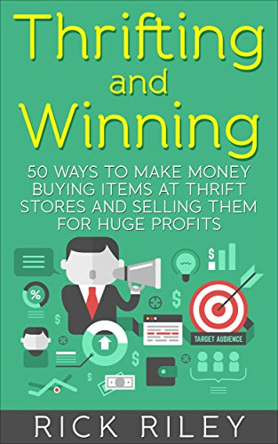 Amazon Com Thrifting And Winning 50 Ways To Make Money Buying Items At Thrift Stores And Selling Them For Huge Profits Making Money Online Thrifting For Profit Ebay Ebay Secrets Thrift Store