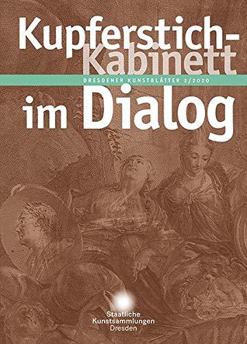 Dresdener Kunstblätter: 2/2020 – Kupferstich-Kabinett im Dialog (Dresdener Kunstblätter: Vierteljahreszeitschrift der Staatlichen Kunstsammlungen Dresden)