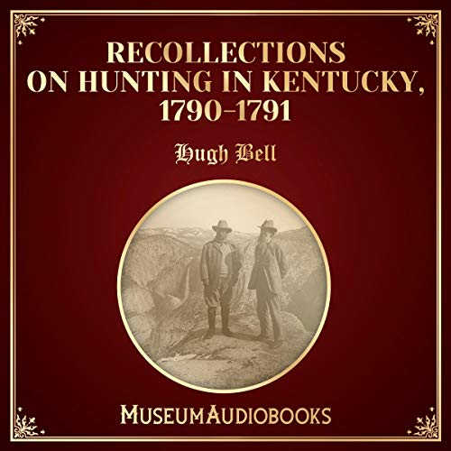 Recollections on Hunting in Kentucky, 1790-1791 audiobook cover art