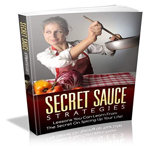 sauce secrète: leçons que vous pouvez tirer du secret pour pimenter votre vie (French Edition)