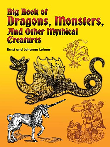 Big Book of Dragons, Monsters, and Other Mythical Creatures (Dover Pictorial Archive)