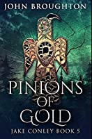 Pinions Of Gold: Premium Hardcover Edition