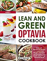 Lean and Green Optavia Cookbook: Tasty and Wholesome Recipes to Quickly Lose Weight, Feel Great, and Revitalize Your Health while Eating Flavourful Meals