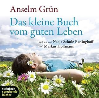 Das kleine Buch vom guten Leben                   Autor:                                                                                                                                 Anselm Grün                               Sprecher:                                                                                                                                 Nadja Schulz-Berlinhoff,                                                                                        Markus Hoffmann                      Spieldauer: 1 Std. und 14 Min.     35 Bewertungen     Gesamt 4,8