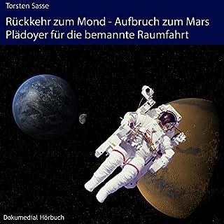 Rückkehr zum Mond - Aufbruch zum Mars     Plädoyer für die bemannte Raumfahrt              Autor:                                                                                                                                 Torsten Sasse                               Sprecher:                                                                                                                                 Torsten Sasse                      Spieldauer: 2 Std. und 28 Min.     19 Bewertungen     Gesamt 4,6