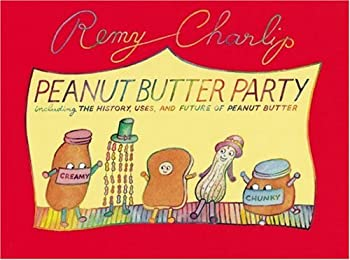 Peanut Butter Party: Including the History, Uses, and Future of Peanut Butter