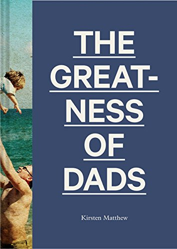The Greatness of Dads: (Fatherhood Books, Books for Dads, Expecting Father Gifts)