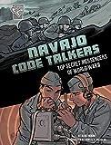 Navajo Code Talkers: Top Secret Messengers of World War II (Amazing World War II Stories)