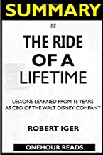 SUMMARY Of The Ride of a Lifetime: Lessons Learned from 15 Years as CEO of the Walt Disney Company