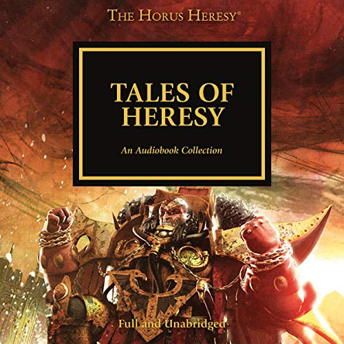 Tales of Heresy     The Horus Heresy              By:                                                                                                                                 Dan Abnett,                                                                                        Mike Lee,                                                                                        Anthony Reynolds,                   and others                          Narrated by:                                                                                                                                 Gareth Armstrong,                                                                                        Emma Gregory,                                                                                        Jonathan Keeble,                   and others                 Length: 11 hrs and 30 mins     14 ratings     Overall 4.7