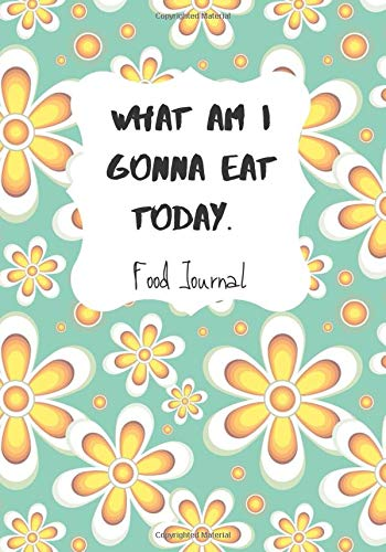What Am I Gonna Eat Today: (110 page 7x10 Weekly Food Journal and Shopping list Tracker)