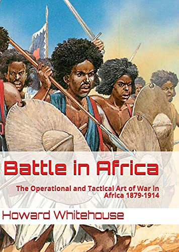 Battle in Africa : The Operational and Tactical Art of War in Africa 1879-1914 (English Edition)