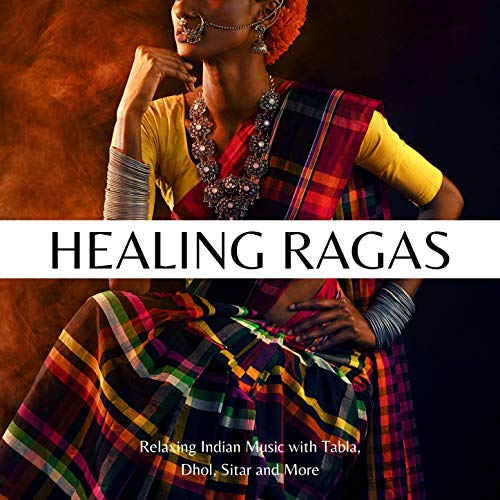 Healing Ragas: Relaxing Indian Music with Tabla, Dhol, Sitar and More