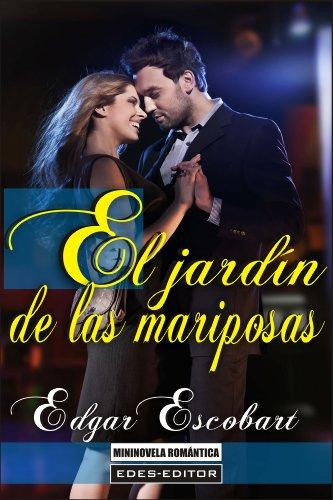EL JARDÍN DE LAS MARIPOSAS (MiniNovela Romántica) eBook: ESCOBART, EDGAR: Amazon.es: Tienda Kindle