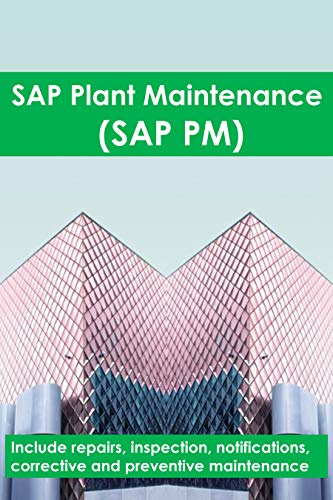SAP Plant Maintenance (SAP PM): Include repairs, inspection, notifications, corrective and preventive maintenance (English Edition)