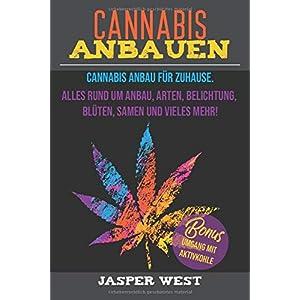 Cannabis Anbau für zuhause. Alles rund um Anbau, Arten, Belichtung, Blüten, Samen