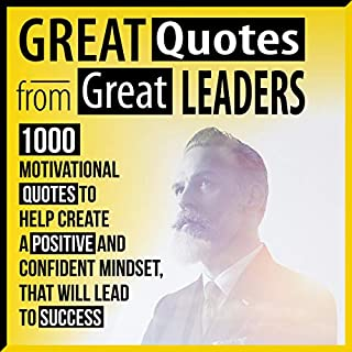 Great Quotes from Great Leaders     1000 Motivational Quotes to Help Create a Positive and Confident Mindset, That Will Lead to Success              By:                                                                                                                                 Albert Goodman                               Narrated by:                                                                                                                                 Cheryl Krawetz                      Length: 3 hrs and 1 min     Not rated yet     Overall 0.0