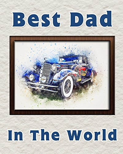 Best Dad in the World: Notebook for the best father   Fathers Day Gift   8x10 Lined Notebook for the worlds best Dad   Blue Car